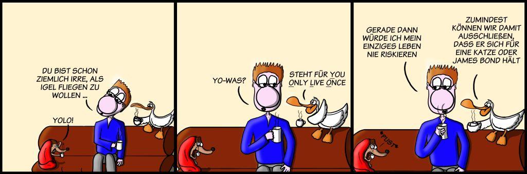 Der Wo Ente: Man lebt nicht zweimal