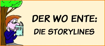 Der Wo Ente – Die Storylines